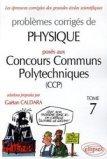 Problèmes corrigés de Physique posés aux Concours Communs Polytechniques (CCP) Tome 7