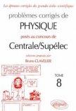 Problèmes corrigés de Physique posés aux concours de Centrale / Supélec Tome 8
