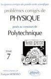 Problèmes corrigés de Physique posés aux concours de Polytechnique Tome 7