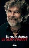 Reinhold Messner - Le sur-vivant