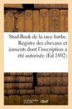 Stud-Book de la race barbe. Registre des chevaux et juments dont l'inscription a été autorisée