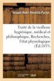 Traité de la vieillesse hygiénique, médical et philosophique, ou Recherches sur l'état physiologique