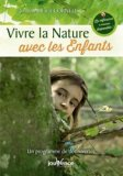 Vivre la nature avec les enfants / un programme de découvertes