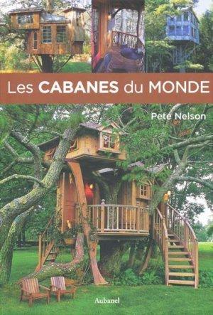 Cabane Du Monde les cabanes du monde - pete nelson - 9782700606416 aubanel, maisons