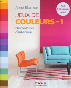 jeux de couleurs 1 d coration d 39 int rieur anna starmer. Black Bedroom Furniture Sets. Home Design Ideas